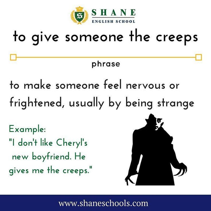 "to give someone the creeps to make someone feel nervous or frightened usually by being strange ""I don't like Cheryl's new boyfriend. He gives me the creeps."" #ShaneEnglishSchool #ShaneEnglish #ShaneSchools #English #Englishclass #Englishlesson #Englishfun #Englishisfun #language #languagelearning #education #educational #phrase #phrases #phraseoftheday #idiom #idioms"
