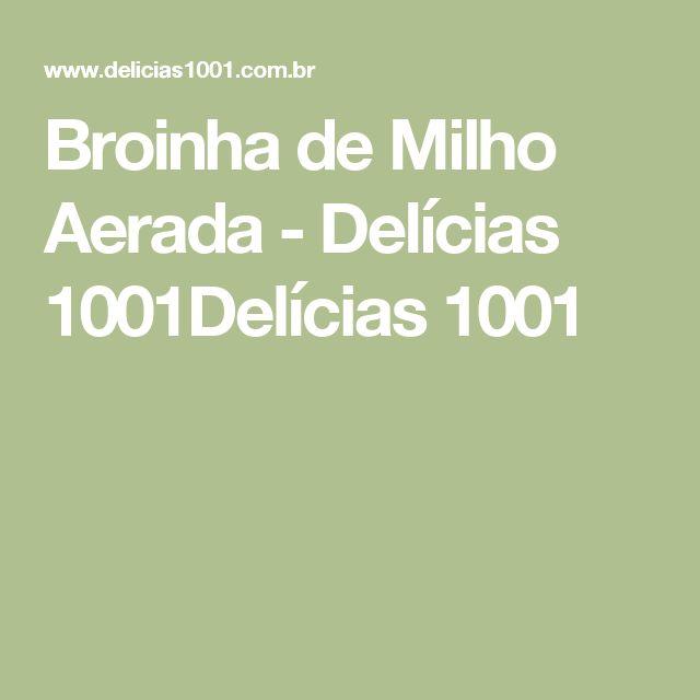 Broinha de Milho Aerada - Delícias 1001Delícias 1001
