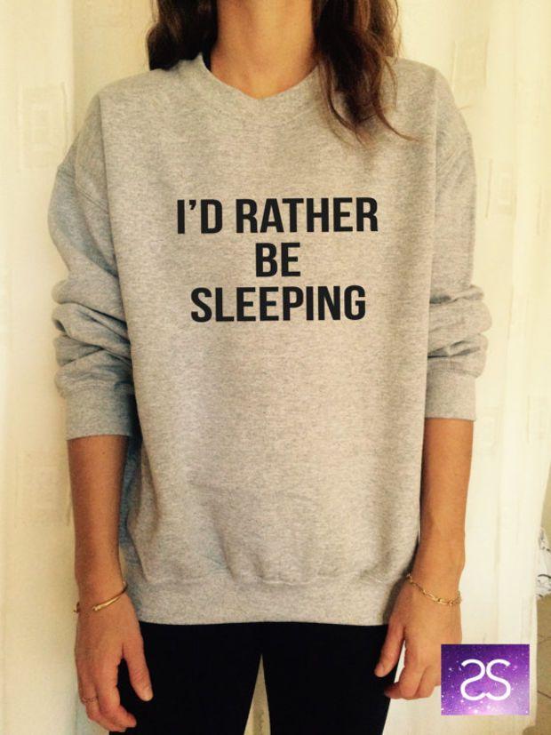I'd rather be sleeping sweatshirt jumper cool fashion gift girls UNISEX sizing women sweater funny cute teens dope teenagers tumblr blogger