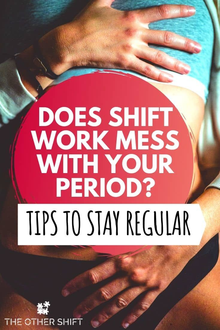 Does Shift Work Affect Your Period Tips For Staying Regular Shift Work Work Health Night Shift Nurse