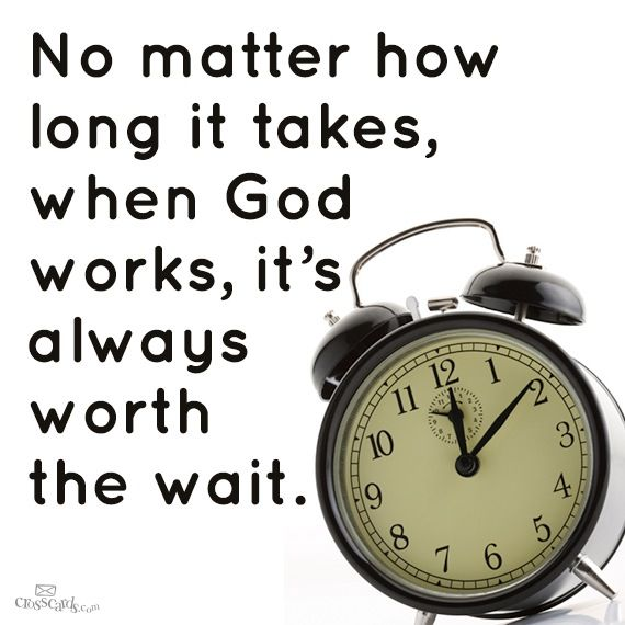 Have faith in God's timing.