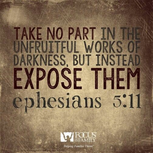 Ephesians 5:11 -- Read in context.  Both of the chapter and of the entire book (letter from Paul to the church at Ephesus.)