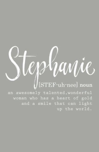 159 best Stephanie (It's my name, and do wear it out