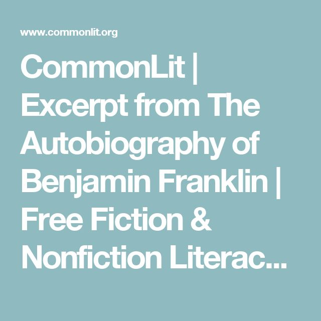 CommonLit   Excerpt from The Autobiography of Benjamin Franklin           Free Fiction & Nonfiction Literacy Resources, Curriculum, & Assessment Materials for Middle &     High School English Language Arts
