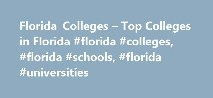 Florida Colleges – Top Colleges in Florida #florida #colleges, #florida #schools, #florida #universities http://uganda.remmont.com/florida-colleges-top-colleges-in-florida-florida-colleges-florida-schools-florida-universities/  # Florida Colleges While seemingly endless sunshine, the exciting social atmosphere of Miami, miles of beaches and Orlando's theme park playground draw some students to Florida, the education options are also an impressive draw with about 500 colleges and universities…