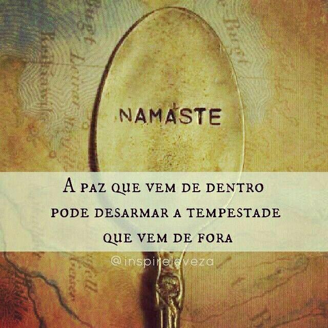 A paz que vem de dentro pode desarmar a tempestade que vem de fora. #quote #namaste #portugues