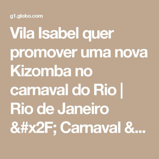 Vila Isabel quer promover uma nova Kizomba no carnaval do Rio | Rio de Janeiro / Carnaval / Carnaval 2017 no Rio de Janeiro | G1