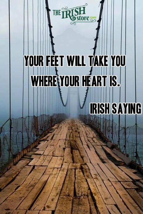 Irish wisdom says to Follow your heart! From Incredible Irish sayings by TheIrishStore.com