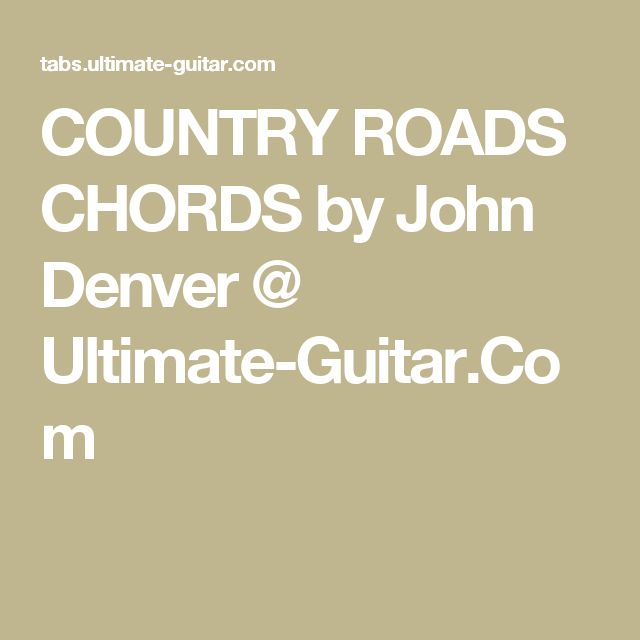 COUNTRY ROADS CHORDS By John Denver @ Ultimate-Guitar.Com