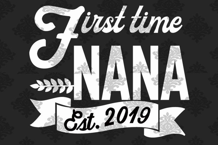 Download First time Nana est 2019, nana shirt, nana gift svg, nana ...