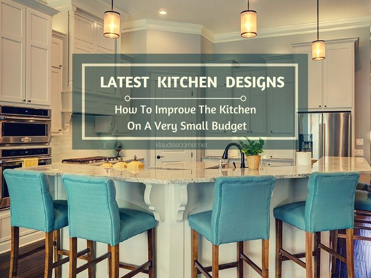 Latest Kitchen Designs How To Improve The Kitchen On A Very Small Budget