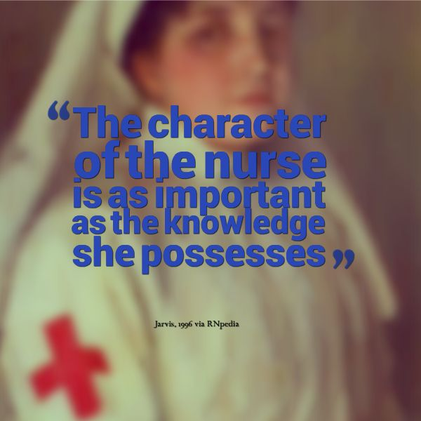 the character of the nurse is as important as the knowledge she possesses