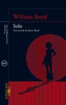 Solo : una novela de James Bond / William Boyd ; traducción de Susana Rodríguez-Vida