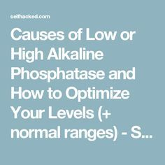 Causes of Low or High Alkaline Phosphatase and How to Optimize Your Levels (+ normal ranges) - Selfhacked