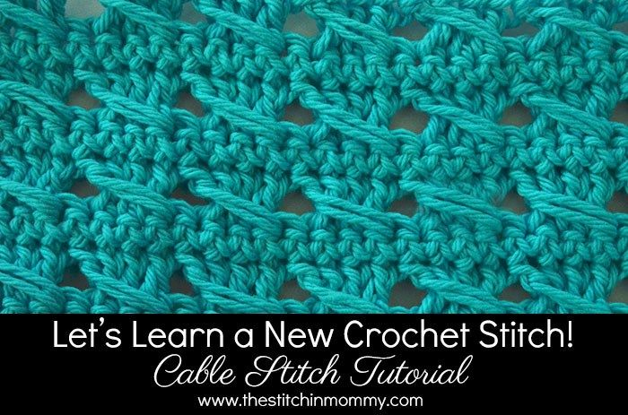 Let's Learn a New Crochet Stitch! - Cable Stitch Tutorial   www.thestitchinmommy.com