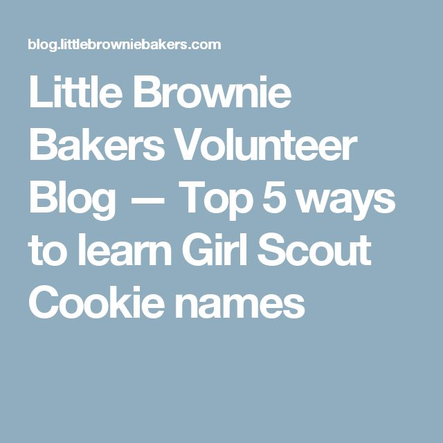 Little Brownie Bakers Volunteer Blog — Top 5 ways to learn Girl Scout Cookie names