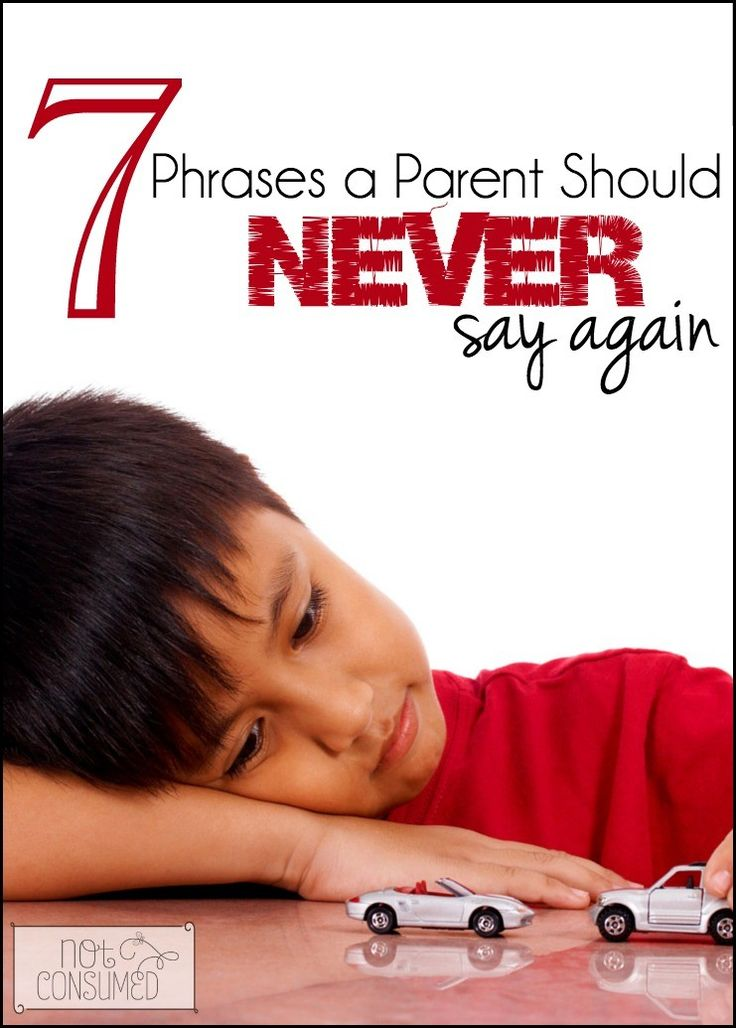 Sticks and stones can break your bones, AND words will ALWAYS hurt you. As parents, it's easy to say things to your children that you really don't mean. Take another look at these 7 common phrases and rethink the real message that we might be sending to our precious ones!