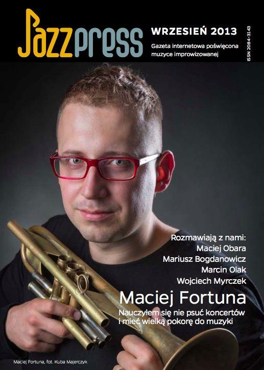 Maciej Fortuna - JazzPRESS wrzesień 2013 Rozmawiają z nami: Maciej Obara, Mariusz Bogdanowicz, Marcin Olak, Wojciech Myrczek