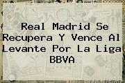 http://tecnoautos.com/wp-content/uploads/imagenes/tendencias/thumbs/real-madrid-se-recupera-y-vence-al-levante-por-la-liga-bbva.jpg Liga BBVA. Real Madrid se recupera y vence al Levante por la Liga BBVA, Enlaces, Imágenes, Videos y Tweets - http://tecnoautos.com/actualidad/liga-bbva-real-madrid-se-recupera-y-vence-al-levante-por-la-liga-bbva/