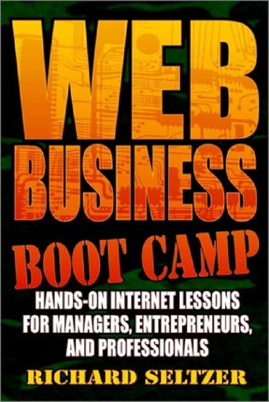 Web Business Bootcamp: Hands-on Internet Lessons by Richard Seltzer  First published in 2002.  The specific examples are dated, because business on the Internet changes rapidly.  But the underlying principles and lessons hold true.