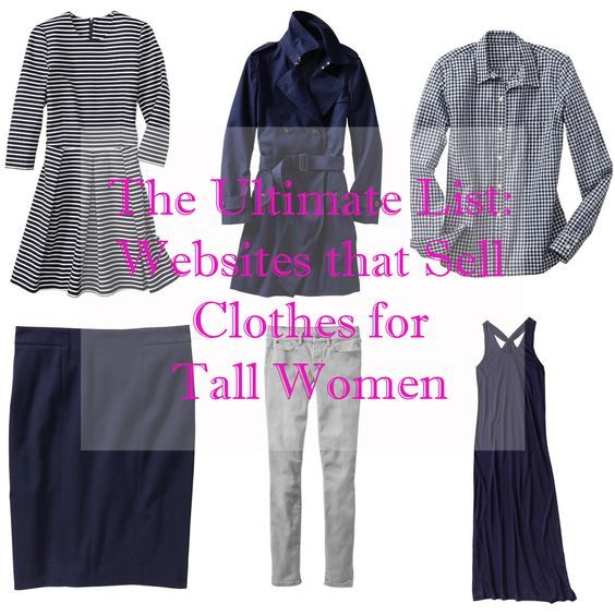 The ultimate list of websites that sell clothes for tall women:  American Eagle Outfitters- Offers long and extra-long selection of jeans.  Alloy Apparel- Offers a tall shop with extended lengths.  Ann Taylor- Offers a tall selection  ASOS- Offers a tall selection and some jeans ...