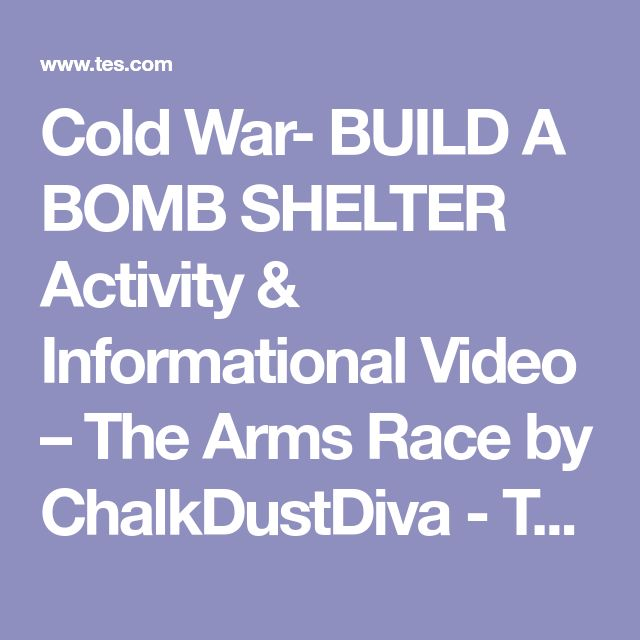 Cold War- BUILD A BOMB SHELTER Activity & Informational Video – The Arms Race by ChalkDustDiva - Teaching Resources - Tes