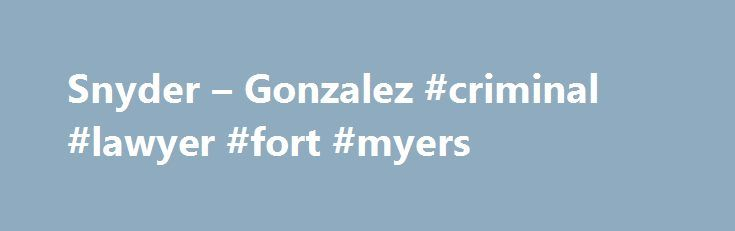 Snyder – Gonzalez #criminal #lawyer #fort #myers http://washington.nef2.com/snyder-gonzalez-criminal-lawyer-fort-myers/  # Who do you want on your side when you have been in an accident or arrested? Snyder & Gonzalez, P.A. Your Neighborhood Attorneys Over 50 Years Experience in North Miami Dade with main office in North Miami Beach Call 305-919-9797 for the legal help you need today! At Snyder & Gonzalez, we take personal interest in your case because it is important to you. Choosing the…