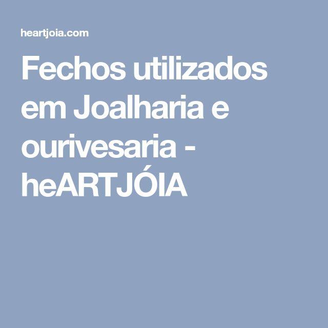 Fechos utilizados em Joalharia e ourivesaria - heARTJÓIA