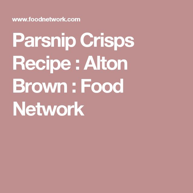 Parsnip Crisps Recipe : Alton Brown : Food Network