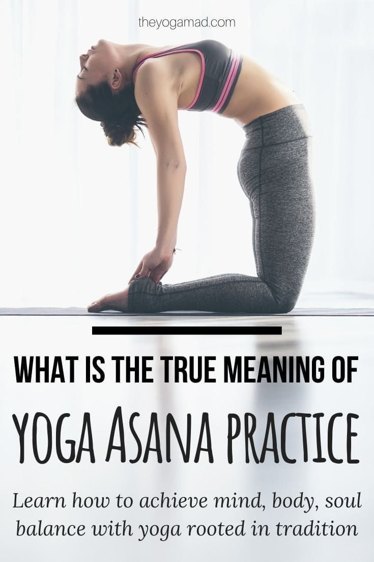 True Meaning Of A Yoga Asana Practice And What It Means For Your Mind Body And Soul The Yogamad In 2020 Yoga Asanas Home Yoga Practice Dynamic Yoga
