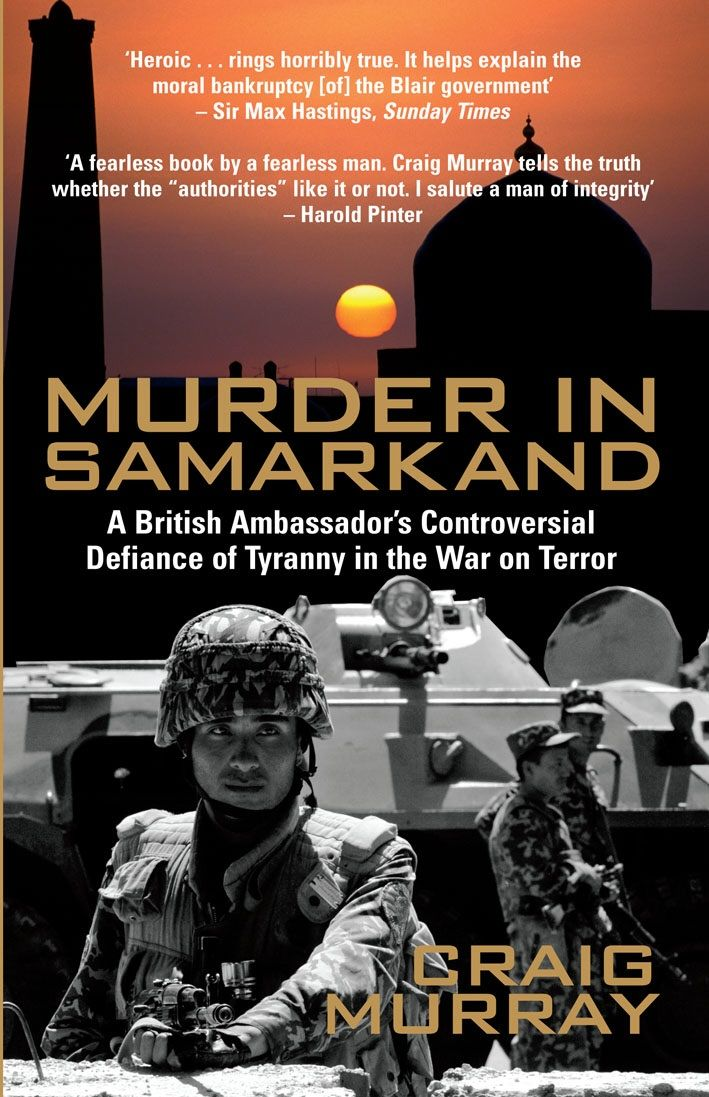 Read Craig Murray's incredible story as an ebook: Murder in Samarkand: A British Ambassador's Controversial Defiance of Tyranny in the War on Terror. 'I thought that diplomats like Craig Murray were an extinct breed. A man of the highest principle'--John Pilger; 'the Uzbek people know only one word for Craig Murray: hero'--Mohammad Salih, Uzbek opposition leader.