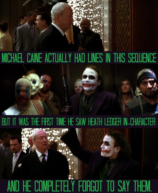 Heath Ledger silenced Michael Caine with his awesomeness....wow