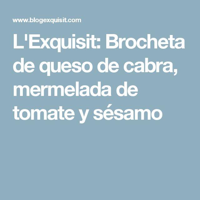L'Exquisit: Brocheta de queso de cabra, mermelada de tomate y sésamo