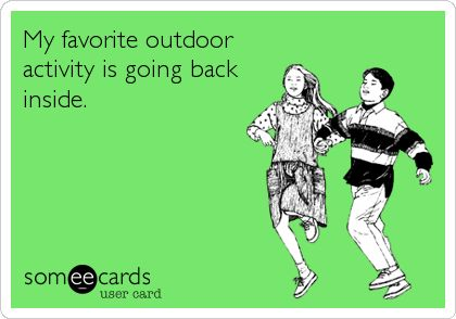 Funny Confession Ecard: My favorite outdoor activity is going back inside.