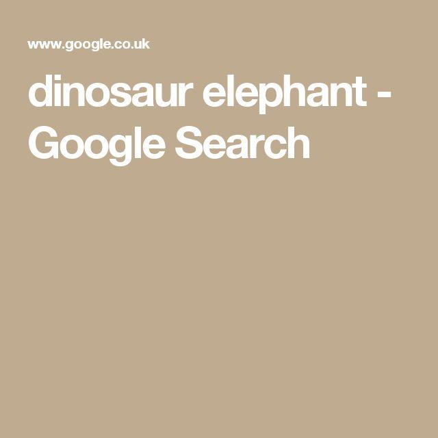 dinosaur elephant - Google Search