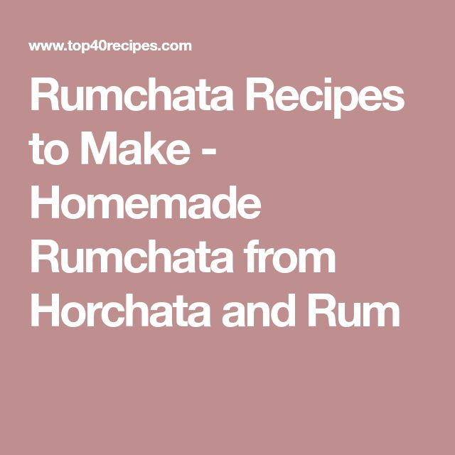 Rumchata Recipes to Make - Homemade Rumchata from Horchata and Rum