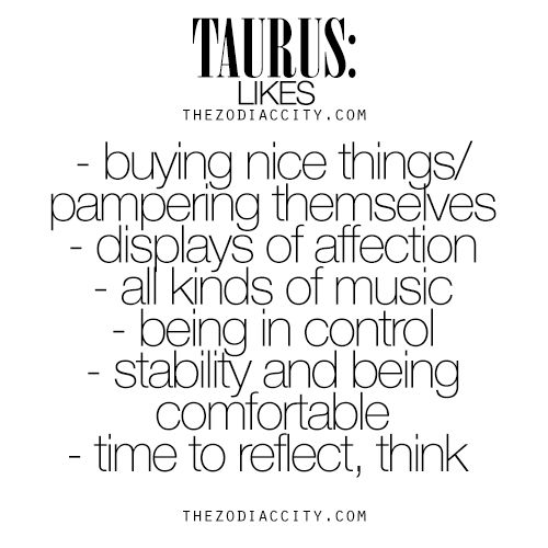 What Zodiac Taurus Likes. For much more on the zodiac signs, click here.