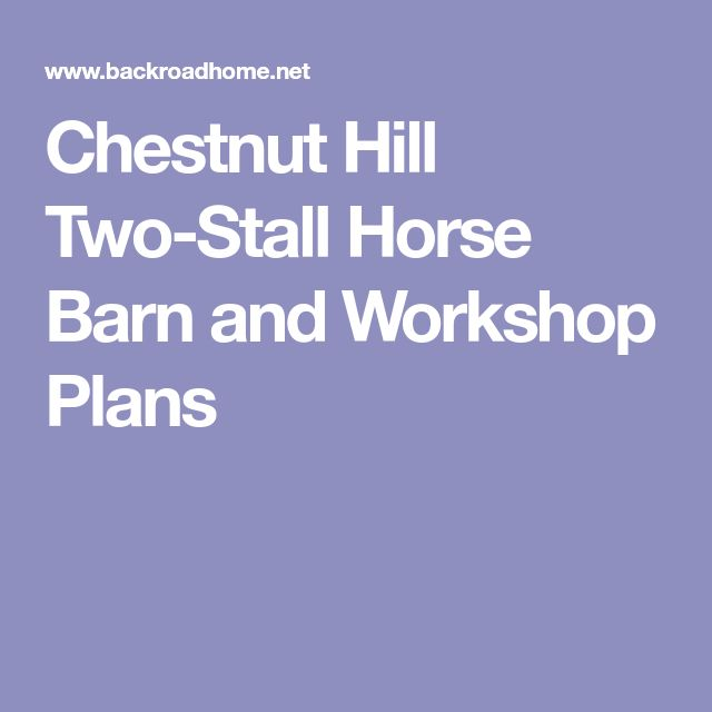 Chestnut Hill Two-Stall Horse Barn and Workshop Plans