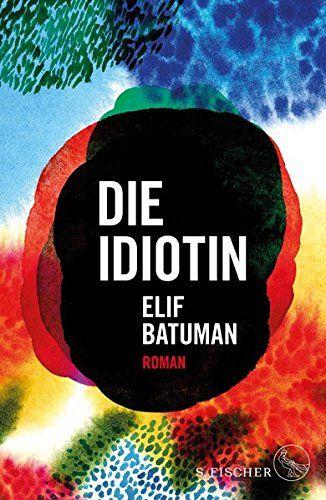 ELIF BATUMAN, DIE IDIOTIN, S.FISCHER | Books Worth Reading