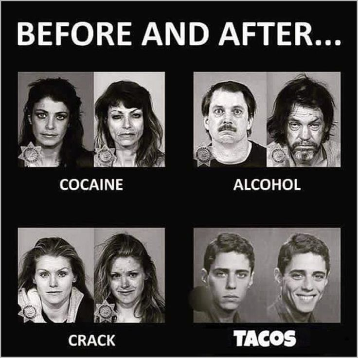 Before and After: Cocaine Alcohol Crack Tacos.