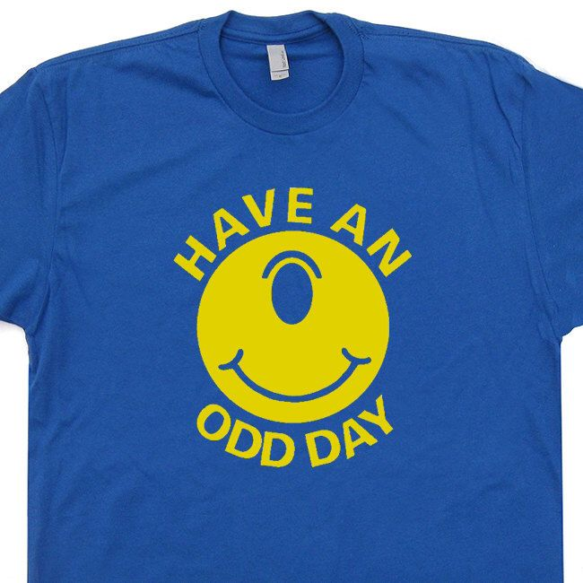Have An Odd Day T Shirt Funny T Shirt Weird T Shirt Strange T Shirt Vintage Grateful Dead T Shirt Phish T Shirt hippie T Shirt by Shirtmandude on Etsy https://www.etsy.com/listing/115152751/have-an-odd-day-t-shirt-funny-t-shirt