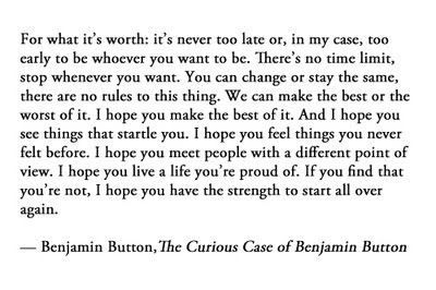 from Benjamin Button: Life, Inspiration, Benjamin Buttons Quotes, Too Late, Wisdom, Movie, Favorite Quotes, Living, Curious Cases