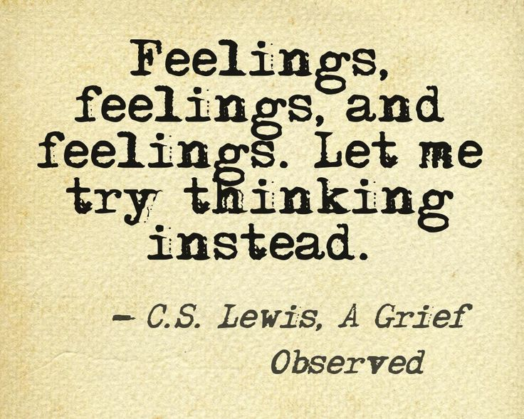 C.S. Lewis.. I wish I could just cry and rage like other people. But I can't, I search to understand the feelings.