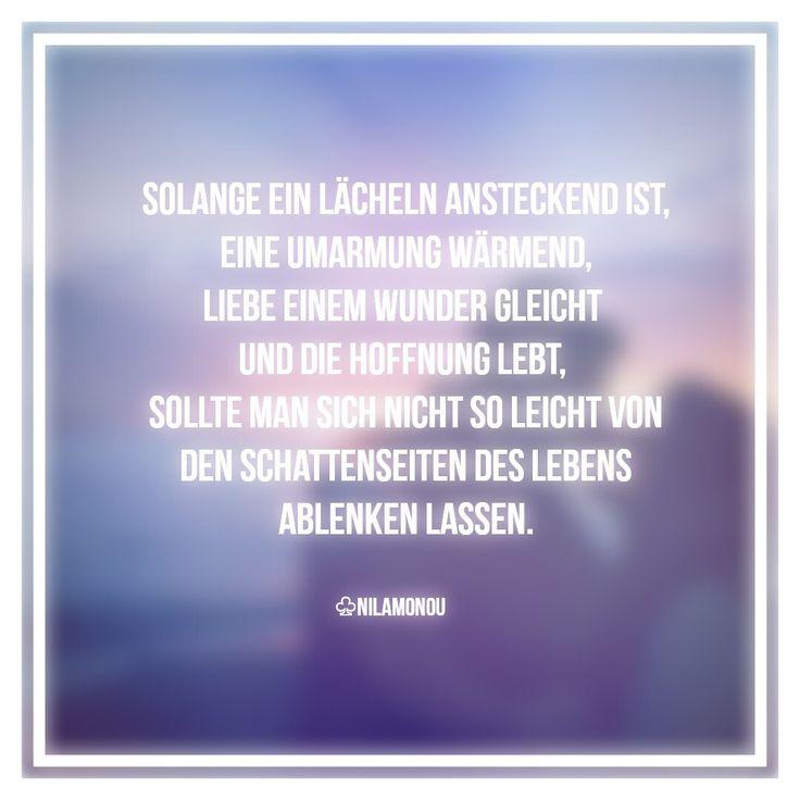 #Spruch #Zitat #Leben #Lächeln #Hoffnung #Schatten #Licht #Wunder #Liebe #Umarmung