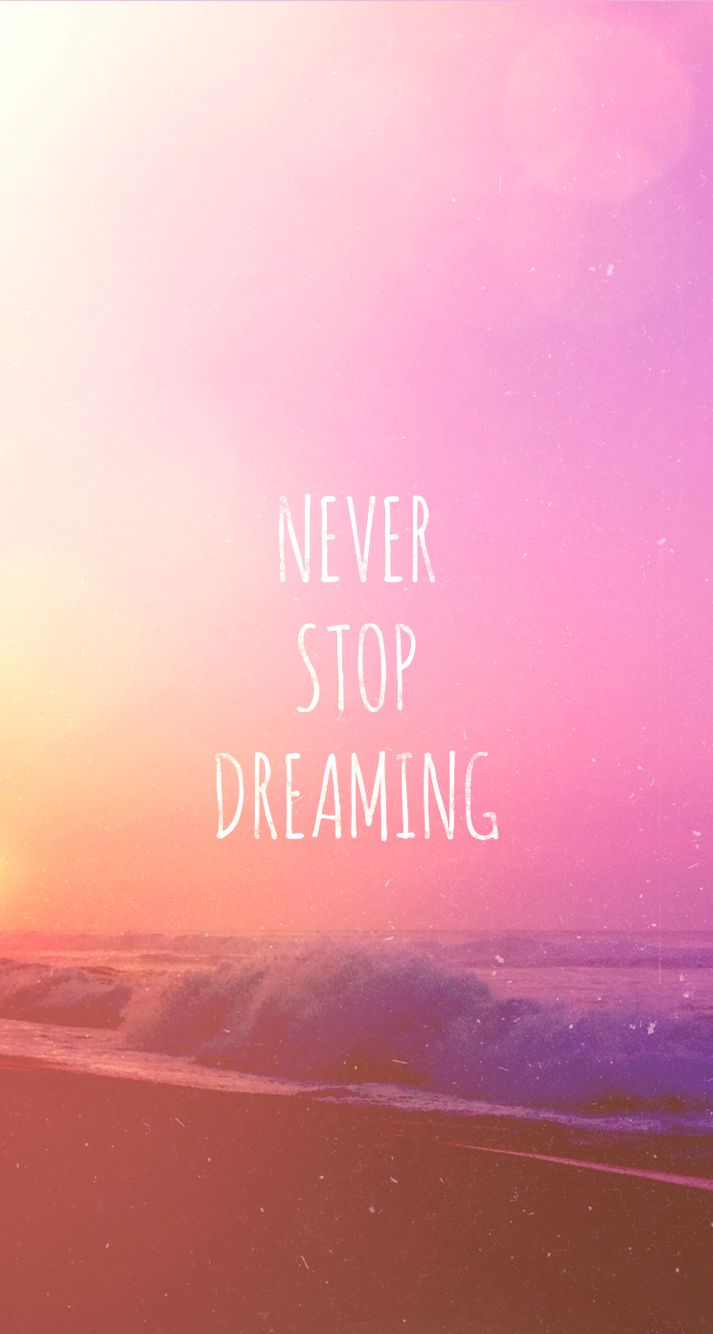 Never Stop Dreaming iPhone Wallpaper motivational