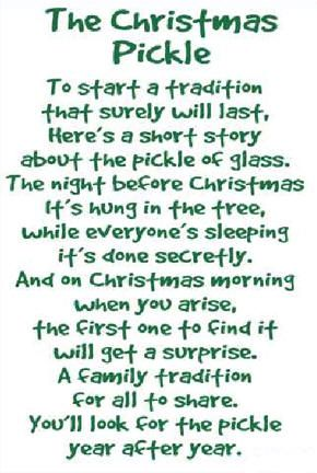 Christmas Pickle Poem... This is one of our yearly highlights but we do it on Christmas Eve, my brother found it tonite...2 years in a row..he's on a winning streak