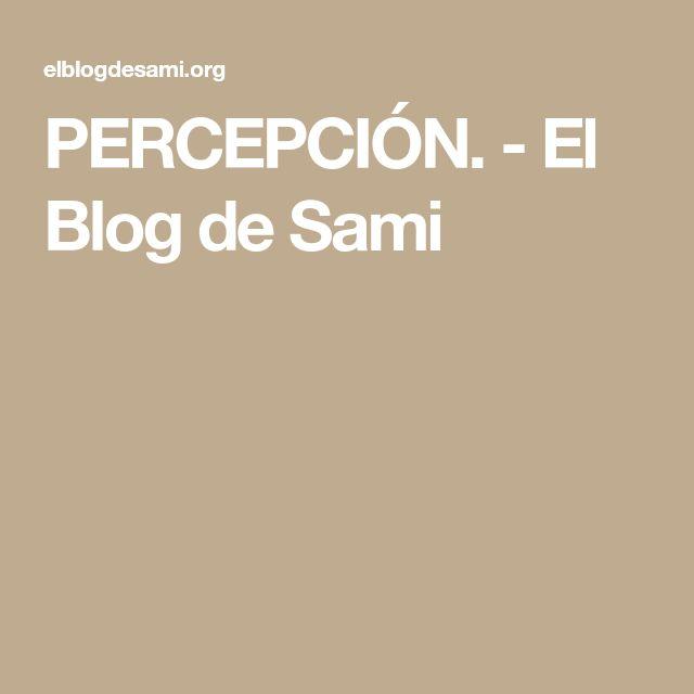 PERCEPCIÓN. - El Blog de Sami
