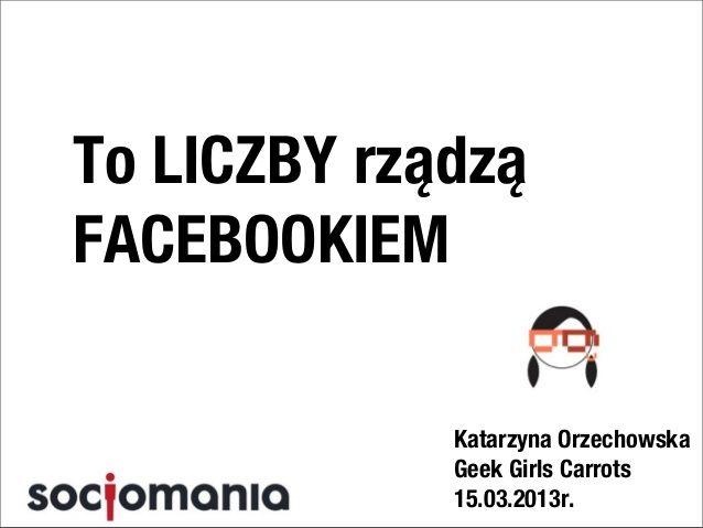 Liczby rządzą #Facebook ! #GeekGirlsCarrots by Katarzyna Młynarczyk