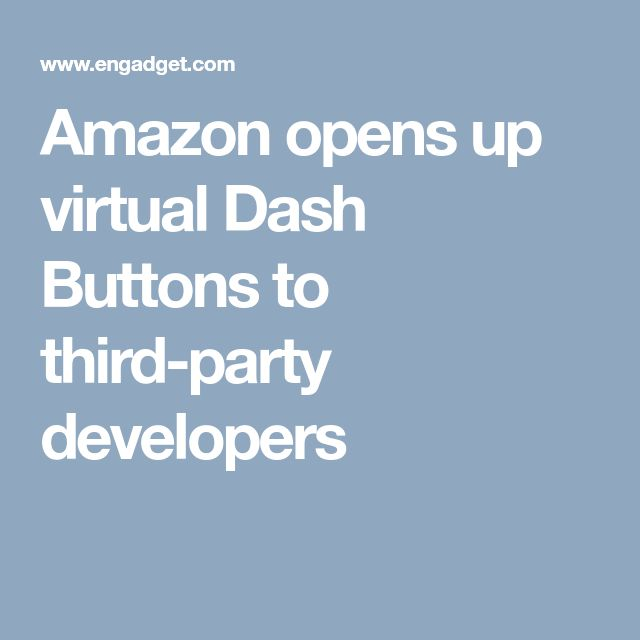 Amazon opens up virtual Dash Buttons to third-party developers