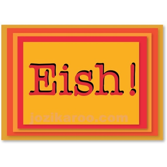 """Eish!"" is South African slang for ""Oh no!"" or ""Oy vey!"" This is a pdf card you could print or email to friends."